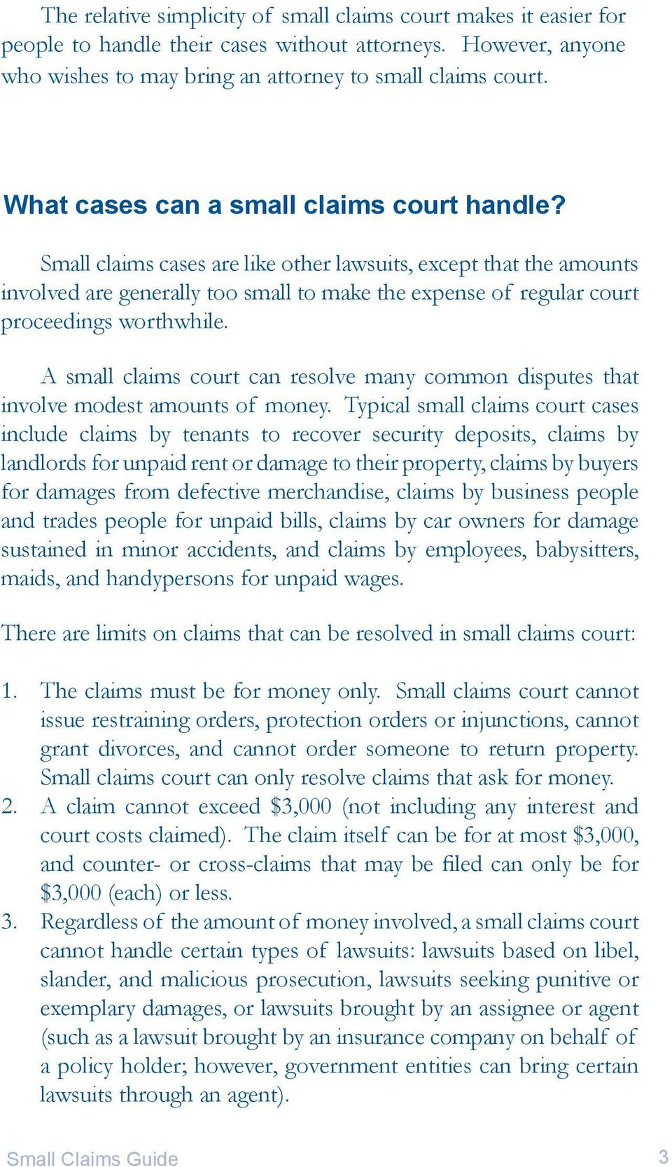 Small claims cases are like other lawsuits, except that the amounts involved are generally too small to make the expense of regular court proceedings worthwhile.