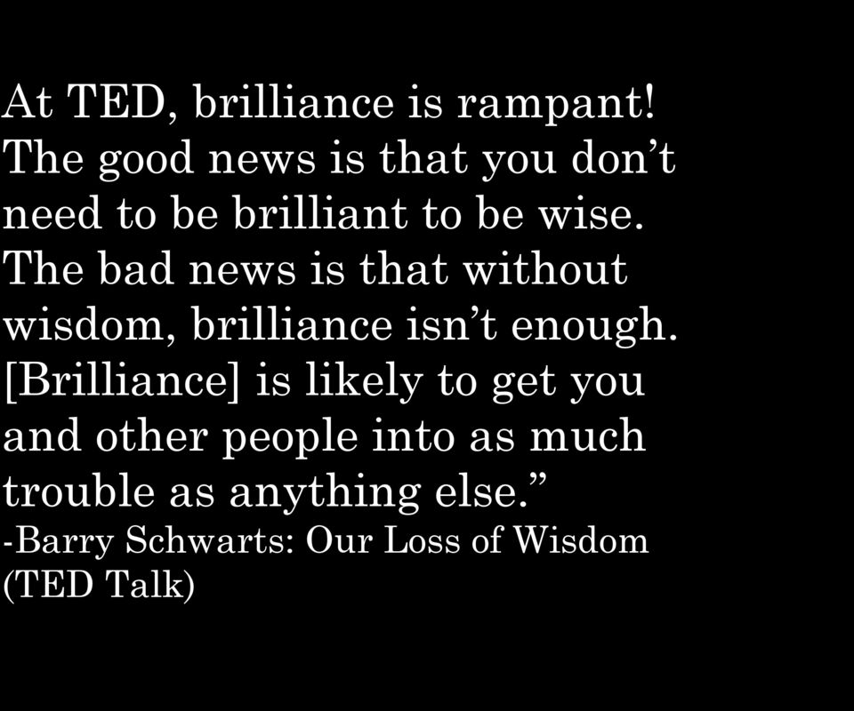The bad news is that without wisdom, brilliance isn t enough.