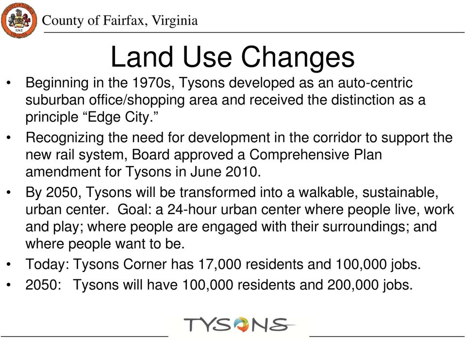 By 2050, Tysons will be transformed into a walkable, sustainable, urban center.