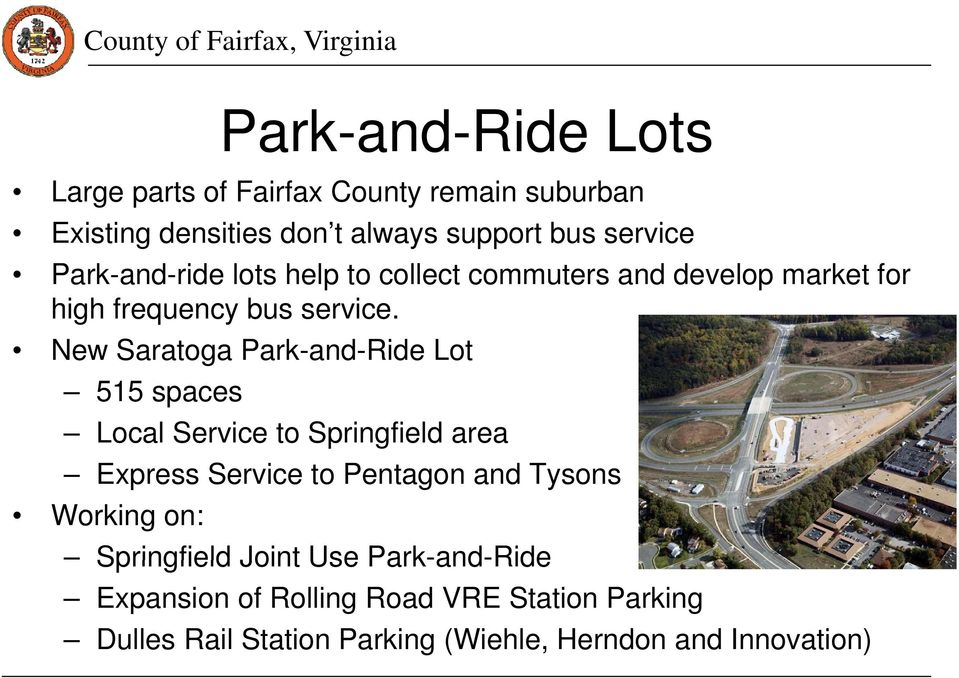 New Saratoga Park-and-Ride Lot 515 spaces Local Service to Springfield area Express Service to Pentagon and Tysons Working