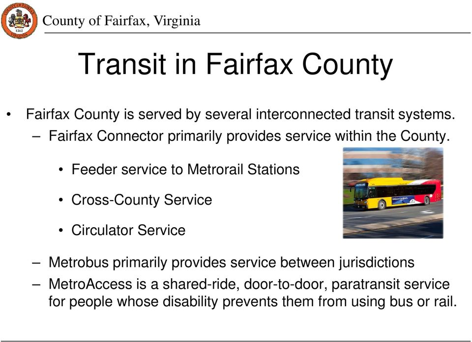 Feeder service to Metrorail Stations Cross-County Service Circulator Service Metrobus primarily provides