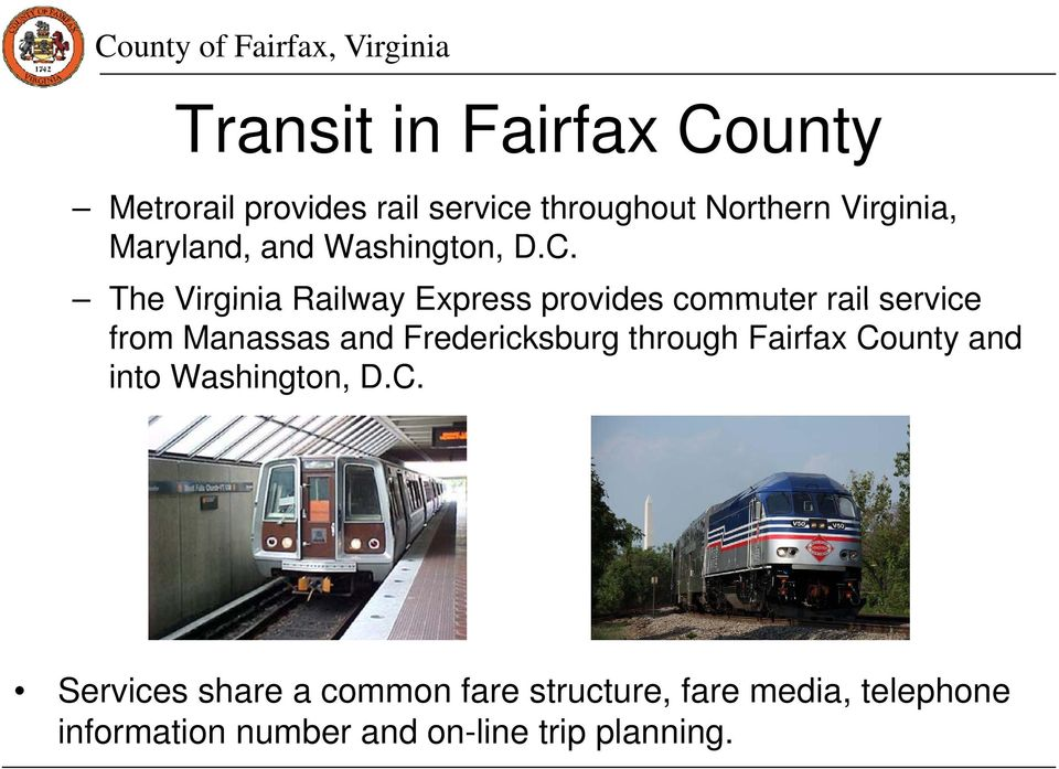 The Virginia Railway Express provides commuter rail service from Manassas and Fredericksburg