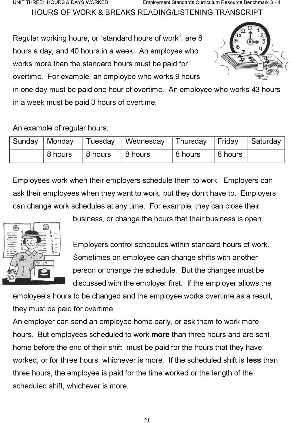 An employee who works 43 hours in a week must be paid 3 hours of overtime.
