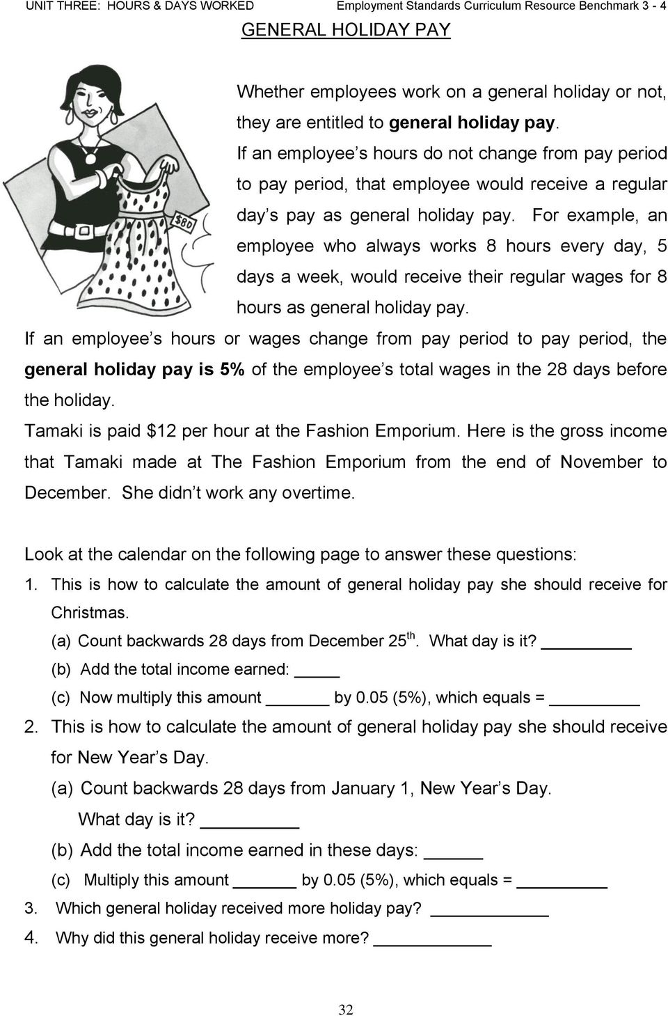 For example, an employee who always works 8 hours every day, 5 days a week, would receive their regular wages for 8 hours as general holiday pay.