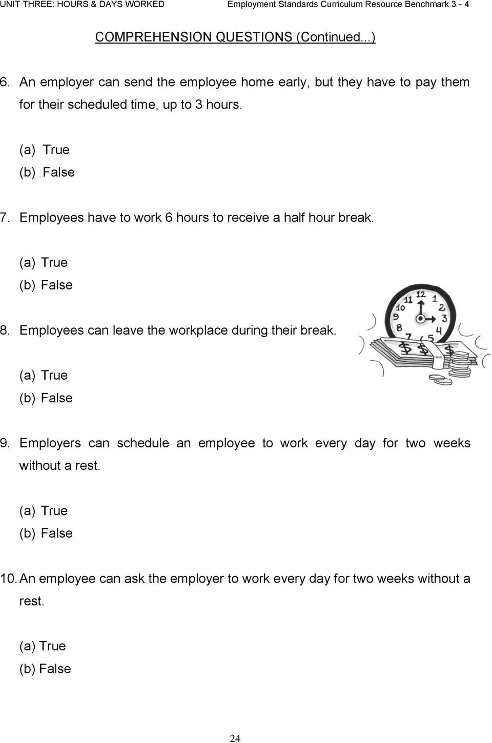 7. Employees have to work 6 hours to receive a half hour break. 8.