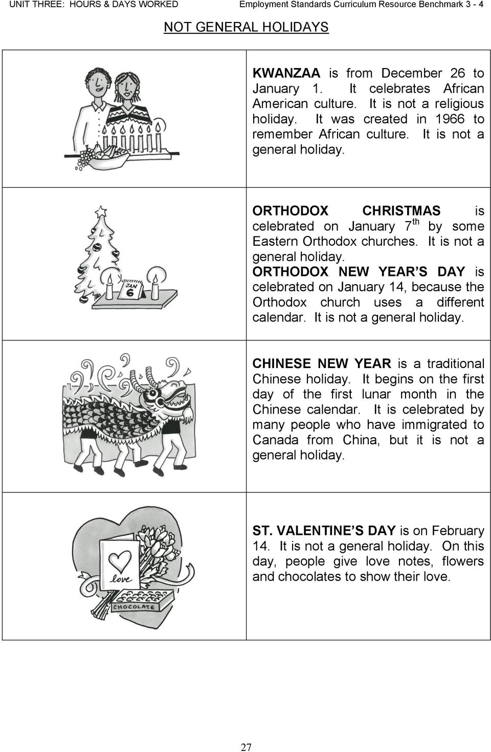 ORTHODO NEW YEAR S DAY is celebrated on January 14, because the Orthodox church uses a different calendar. It is not a general holiday. CHINESE NEW YEAR is a traditional Chinese holiday.