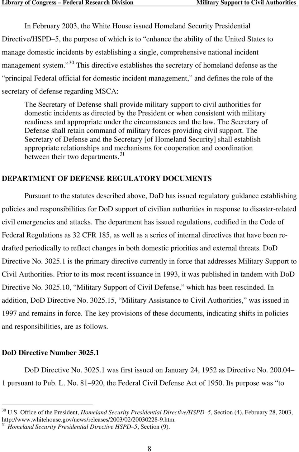 30 This directive establishes the secretary of homeland defense as the principal Federal official for domestic incident management, and defines the role of the secretary of defense regarding MSCA: