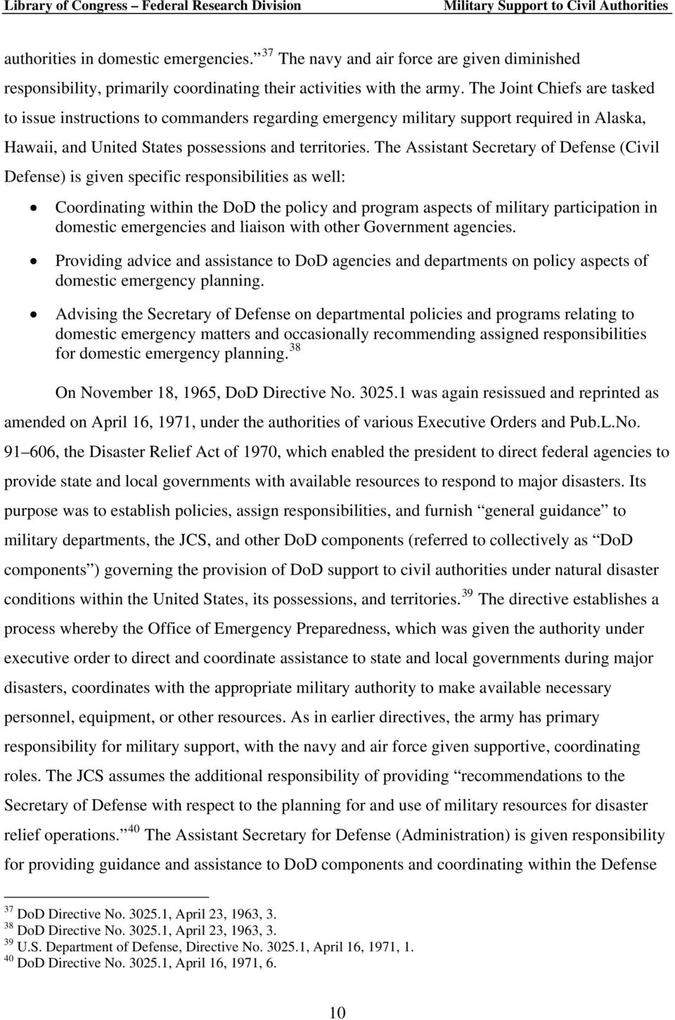 The Assistant Secretary of Defense (Civil Defense) is given specific responsibilities as well: Coordinating within the DoD the policy and program aspects of military participation in domestic