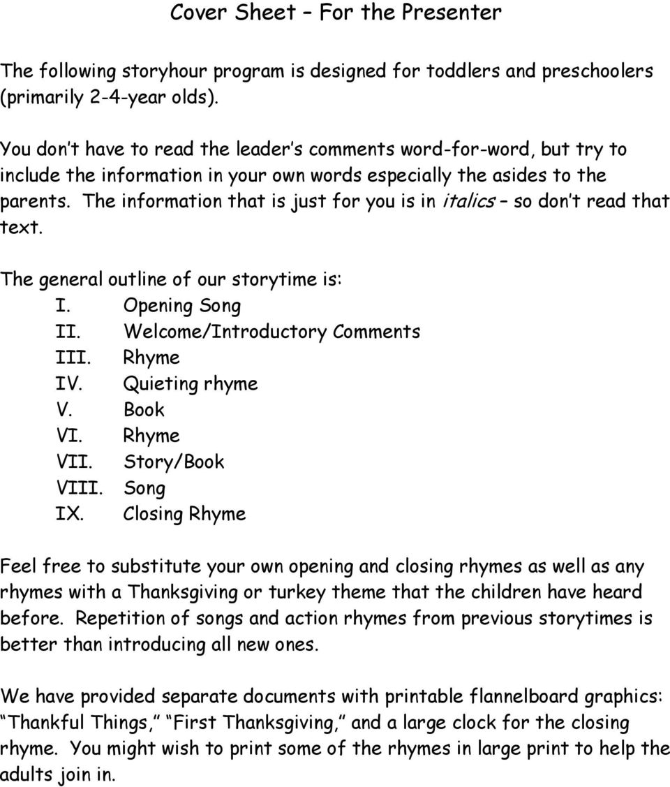 The information that is just for you is in italics so don t read that text. The general outline of our storytime is: I. Opening Song II. Welcome/Introductory Comments III. Rhyme IV. Quieting rhyme V.