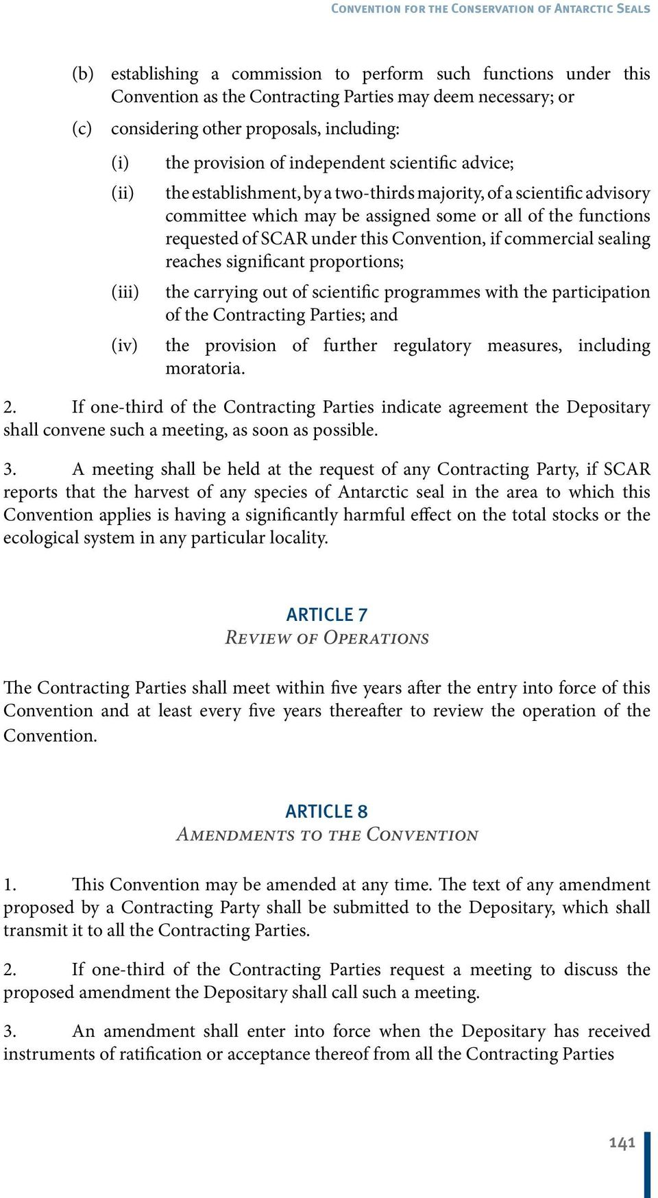 Convention, if commercial sealing reaches significant proportions; (iii) the carrying out of scientific programmes with the participation of the Contracting Parties; and (iv) the provision of further