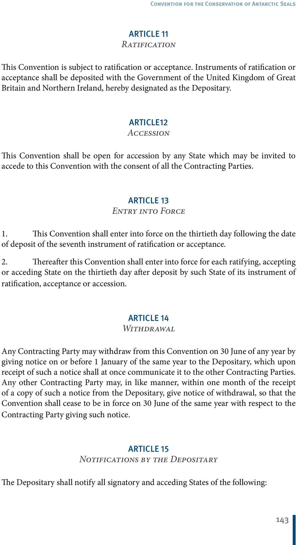 ARTICLE12 Accession This Convention shall be open for accession by any State which may be invited to accede to this Convention with the consent of all the Contracting Parties.