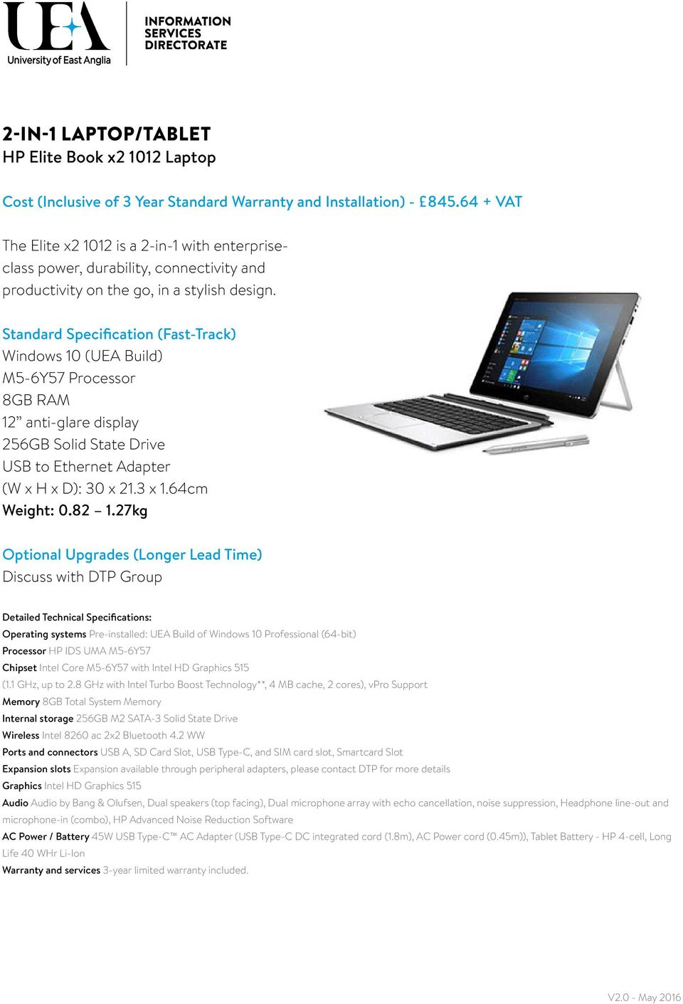 Windows 10 (UEA Build) M5-6Y57 Processor 12 anti-glare display 256GB Solid State Drive USB to Ethernet Adapter (W x H x D): 30 x 21.3 x 1.64cm Weight: 0.82 1.