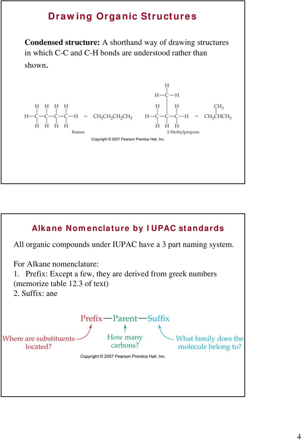 Alkane Nomenclature by IUPAC standards All organic compounds under IUPAC have a 3 part naming