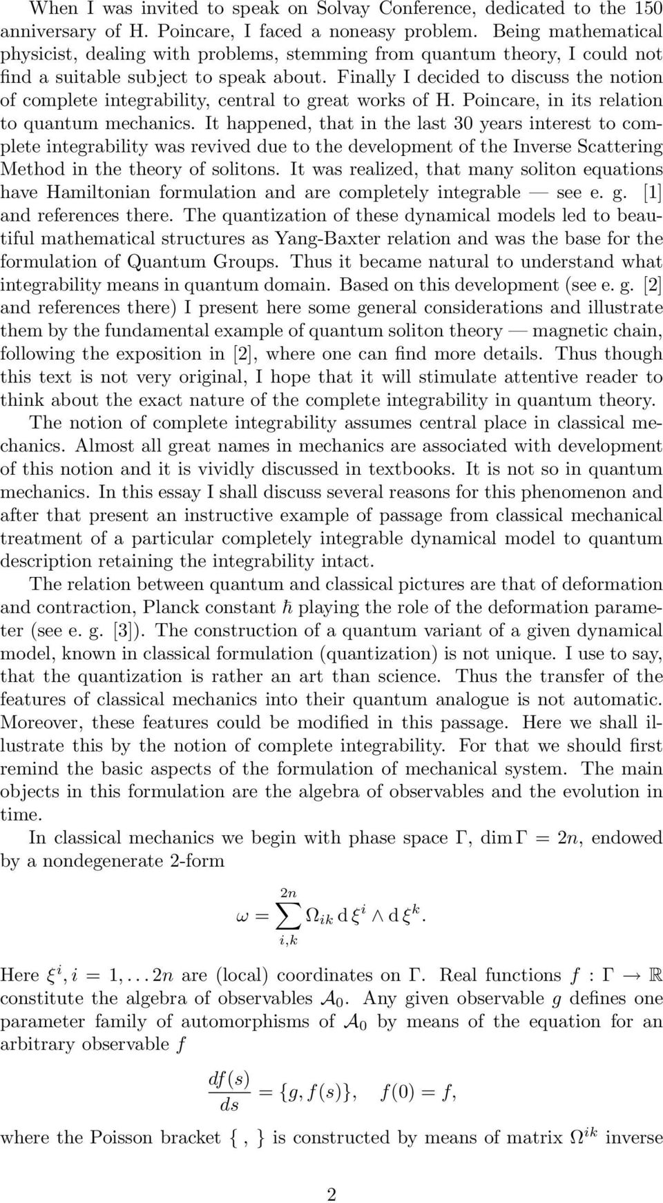 Finally I decided to discuss the notion of complete integrability, central to great works of H. Poincare, in its relation to quantum mechanics.