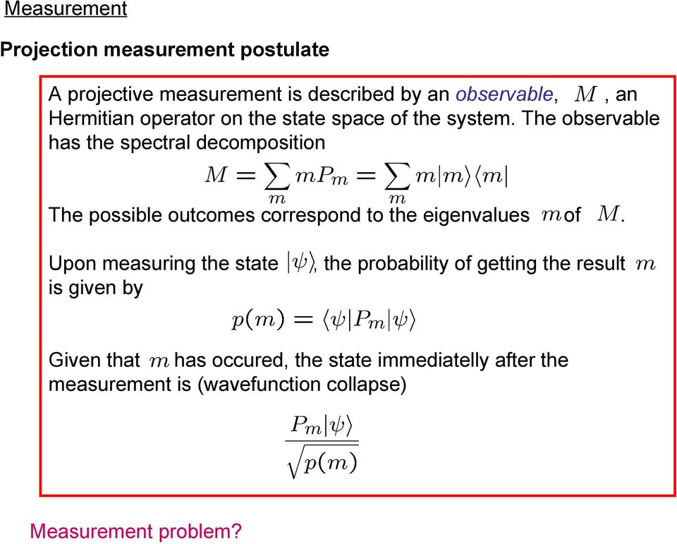 The observable has the spectral decomposition The possible outcomes correspond to the eigenvalues Upon measuring