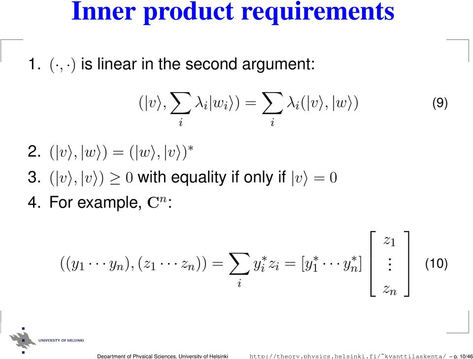 (, ) is linear in the second argument: ( v, i λ i w i ) = i λ i ( v, w ) (9) 2.