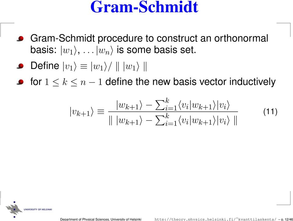 12/46 Gram-Schmidt Gram-Schmidt procedure to construct an orthonormal basis: w 1,.