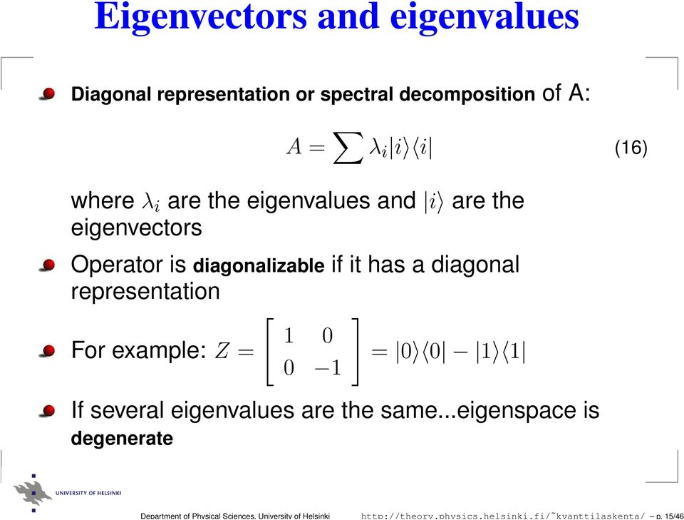 where λ i are the eigenvalues and i are the eigenvectors Operator is diagonalizable if it has a diagonal