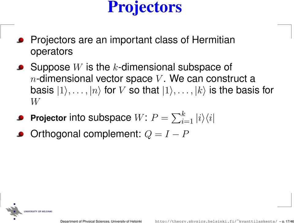 17/46 Projectors Projectors are an important class of Hermitian operators Suppose W is the