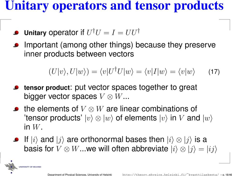 between vectors (U v,u w ) = v U U w = v I w = v w (17) tensor product: put vector spaces together to great bigger vector spaces V W.