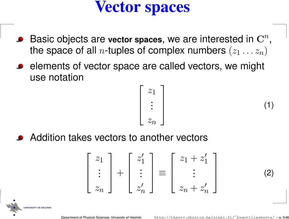 3/46 Vector spaces Basic objects are vector spaces, we are interested in C n, the space of all n-tuples