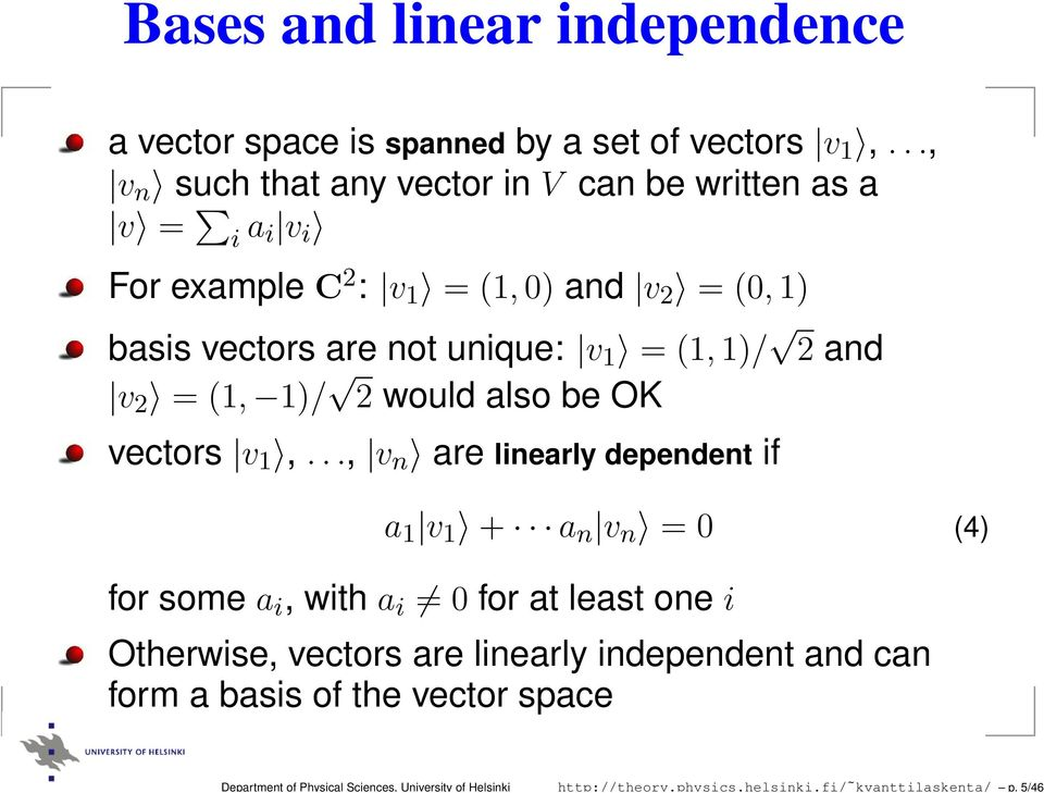 .., v n such that any vector in V can be written as a v = i a i v i For example C 2 : v 1 = (1, 0) and v 2 = (0, 1) basis vectors are not unique: v 1