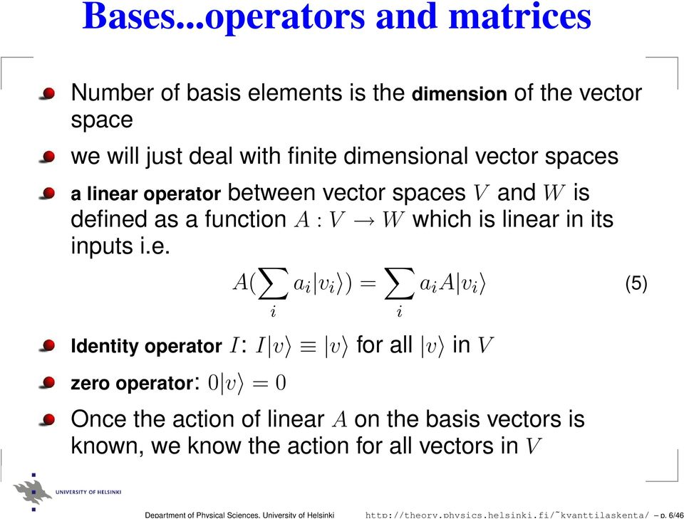 linear operator between vector spaces V and W is defined as a function A : V W which is linear in its inputs i.e. A( i a i v i ) = i Identity