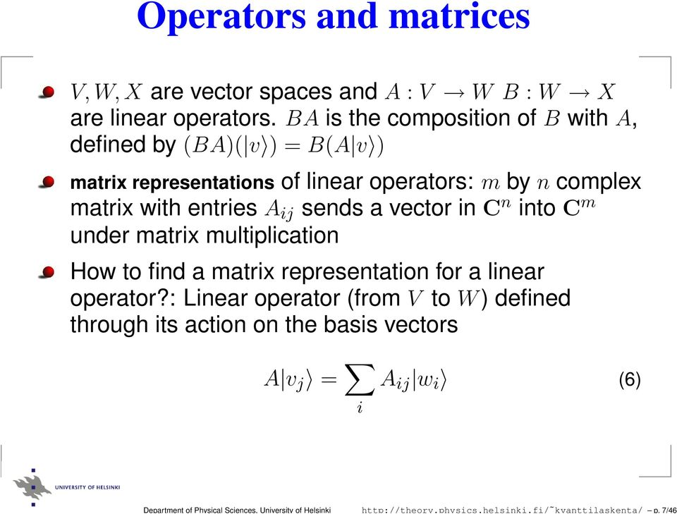 BA is the composition of B with A, defined by (BA)( v ) = B(A v ) matrix representations of linear operators: m by n complex matrix with