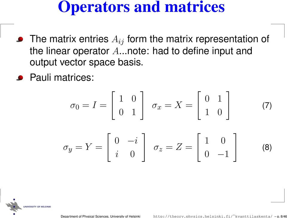8/46 Operators and matrices The matrix entries A ij form the matrix representation of the linear