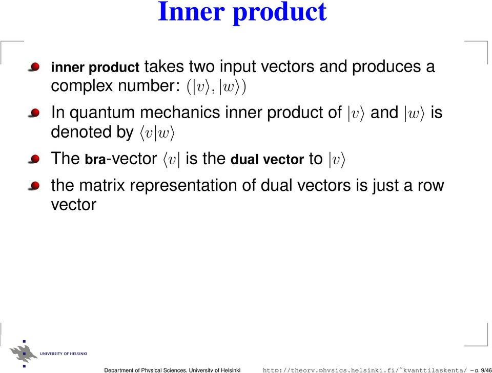 9/46 Inner product inner product takes two input vectors and produces a complex number: ( v,