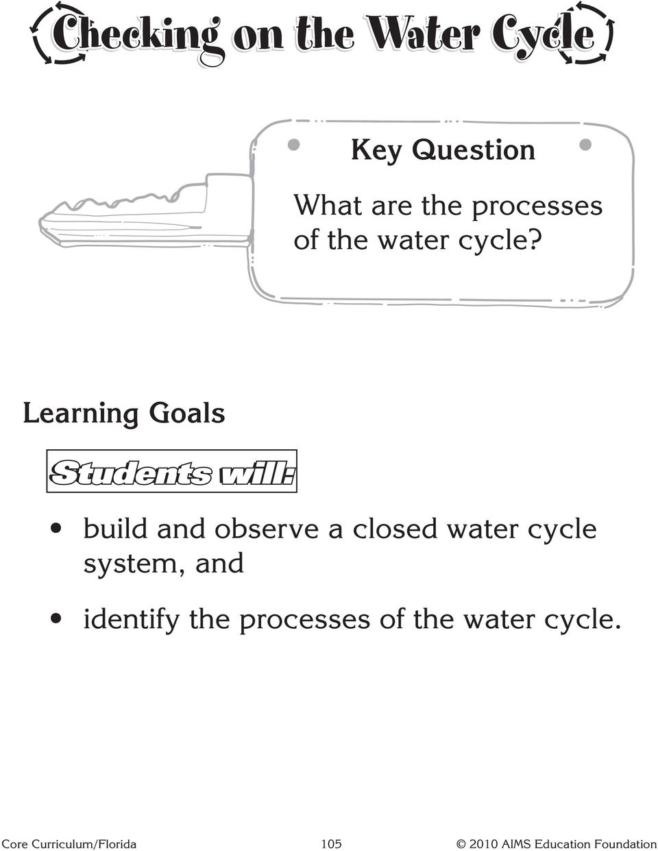 Learning Goals Students will: build and observe a closed water