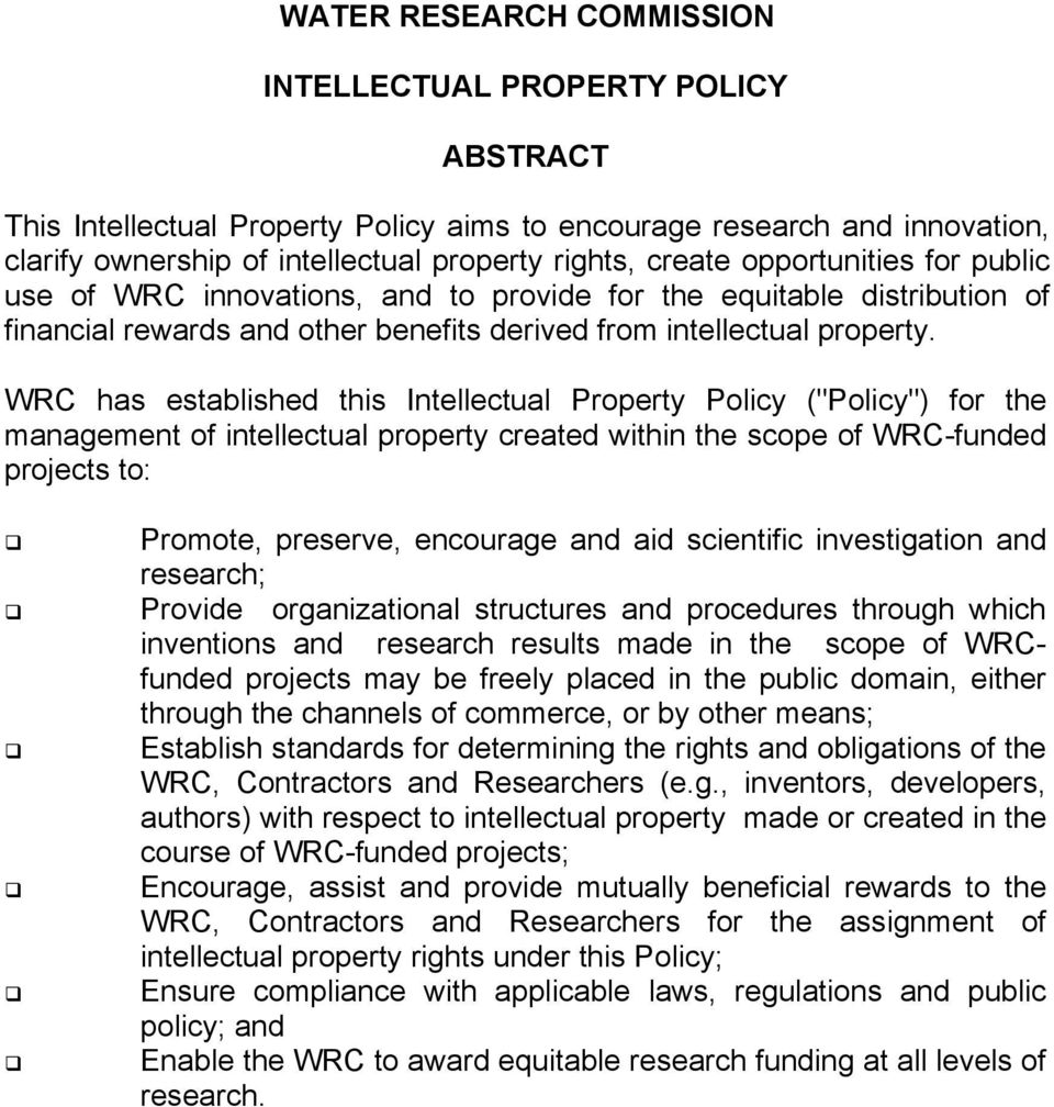 "WRC has established this Intellectual Property Policy (""Policy"") for the management of intellectual property created within the scope of WRC-funded projects to: Promote, preserve, encourage and aid"