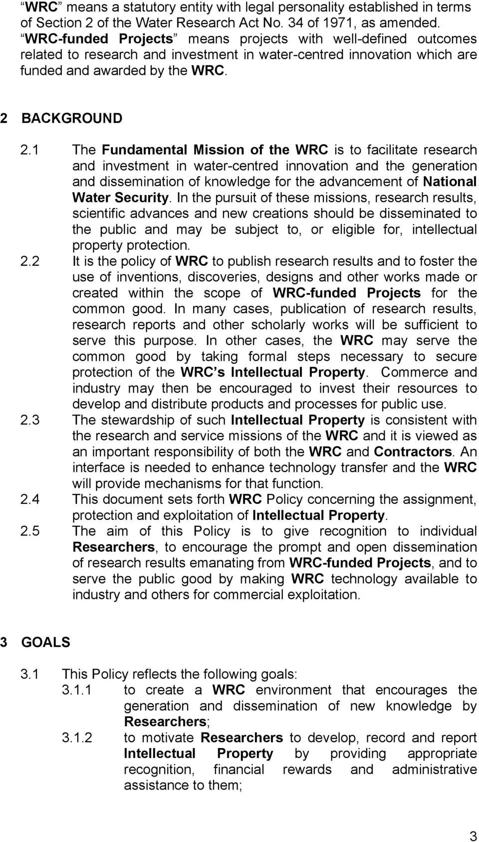 1 The Fundamental Mission of the WRC is to facilitate research and investment in water-centred innovation and the generation and dissemination of knowledge for the advancement of National Water