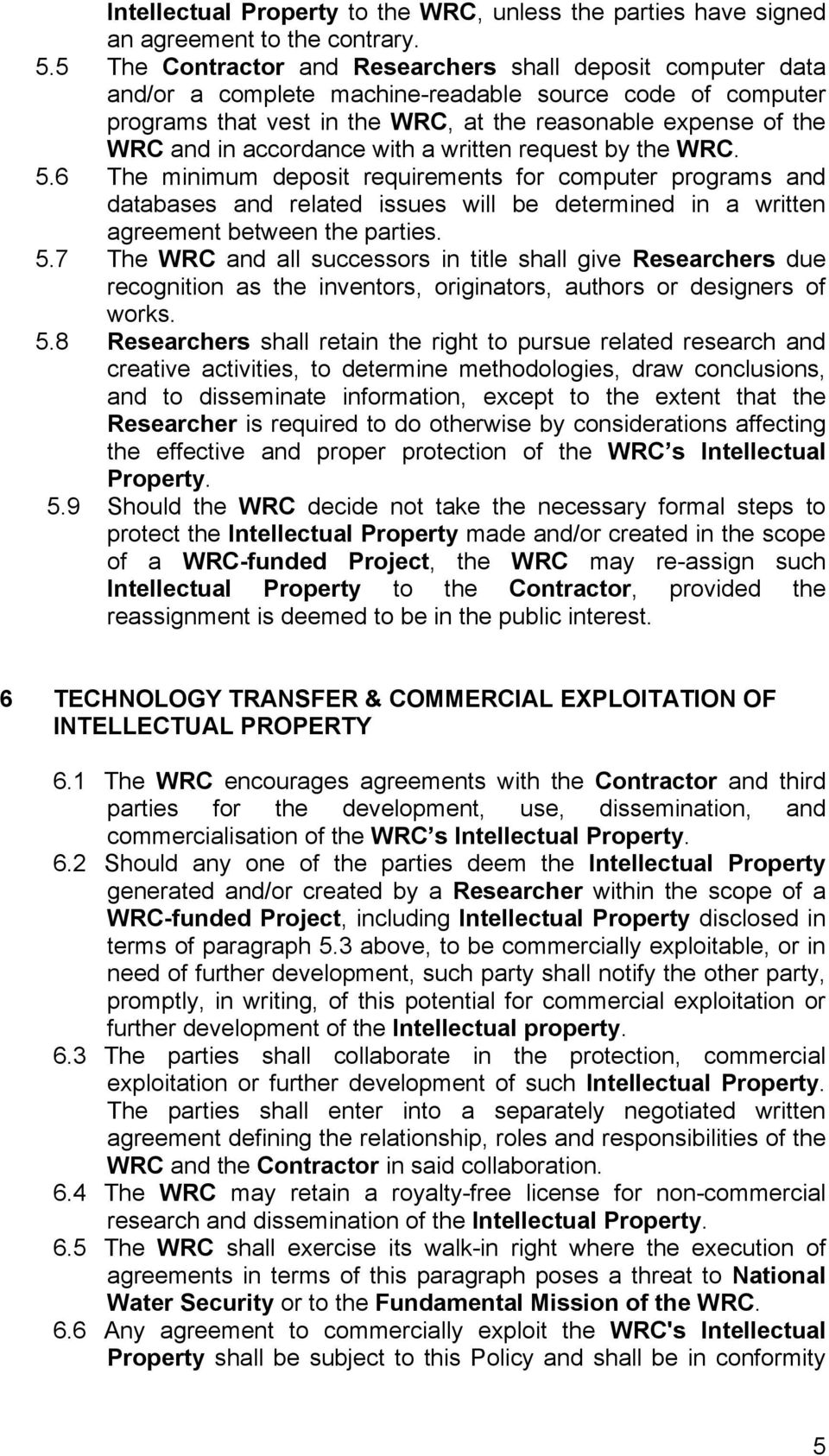 accordance with a written request by the WRC. 5.6 The minimum deposit requirements for computer programs and databases and related issues will be determined in a written agreement between the parties.