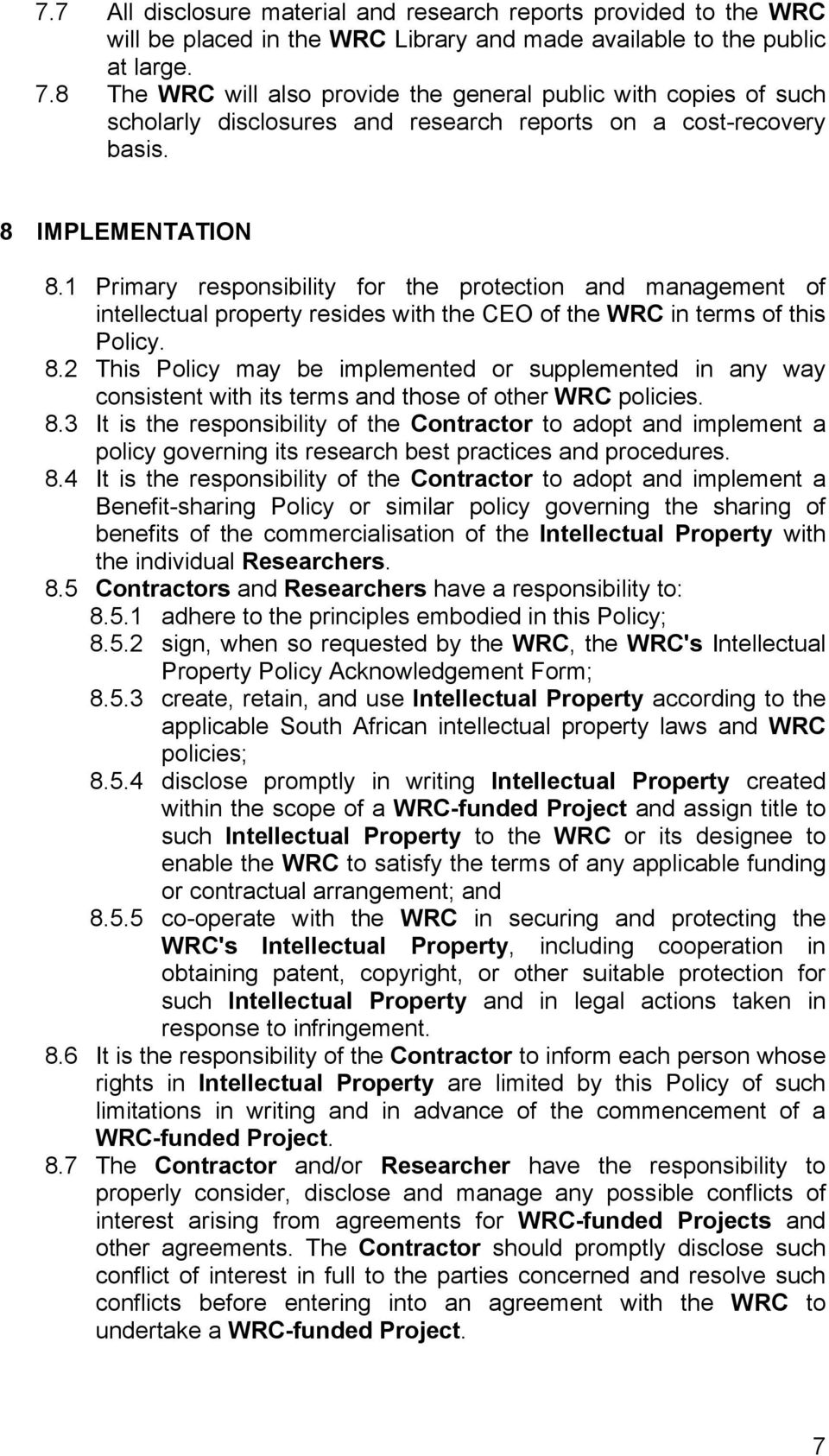 1 Primary responsibility for the protection and management of intellectual property resides with the CEO of the WRC in terms of this Policy. 8.