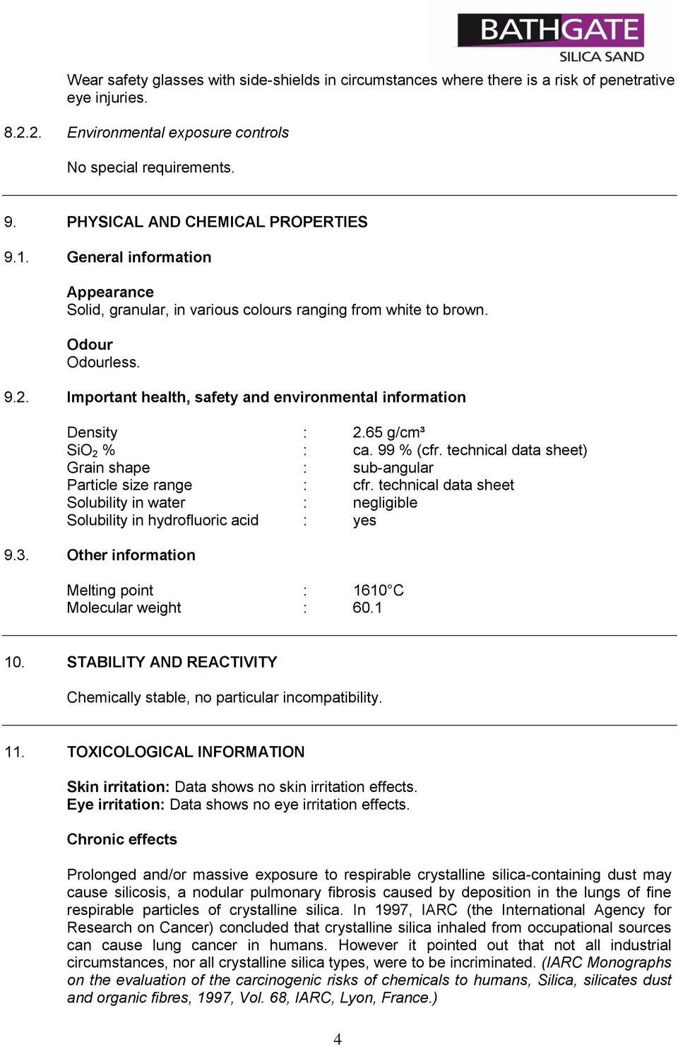 Important health, safety and environmental information Density : 2.65 g/cm³ SiO 2 % : ca. 99 % (cfr. technical data sheet) Grain shape : sub-angular Particle size range : cfr.