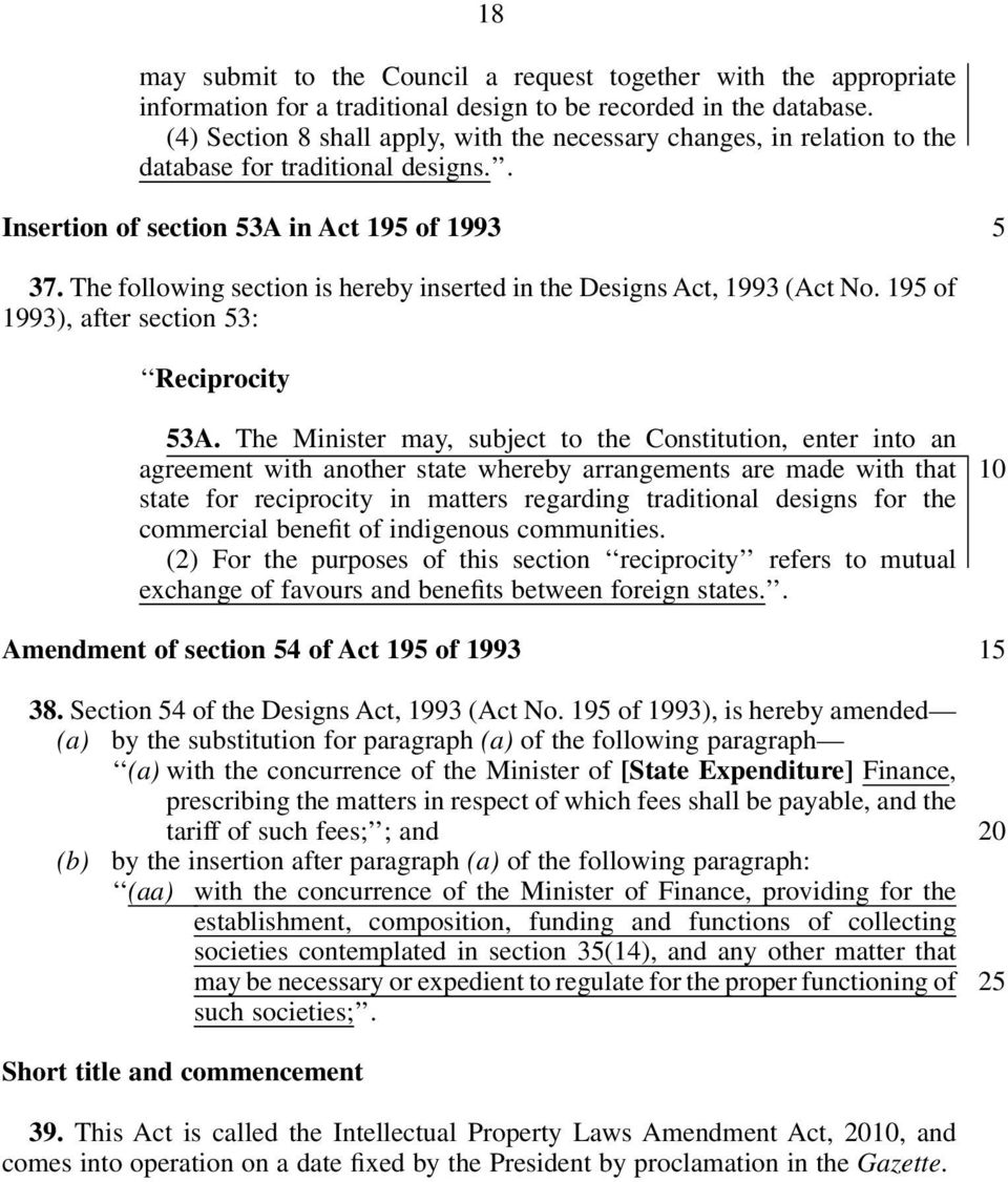 The following section is hereby inserted in the Designs Act, 1993 (Act No. 19 of 1993), after section 3: Reciprocity 3A.