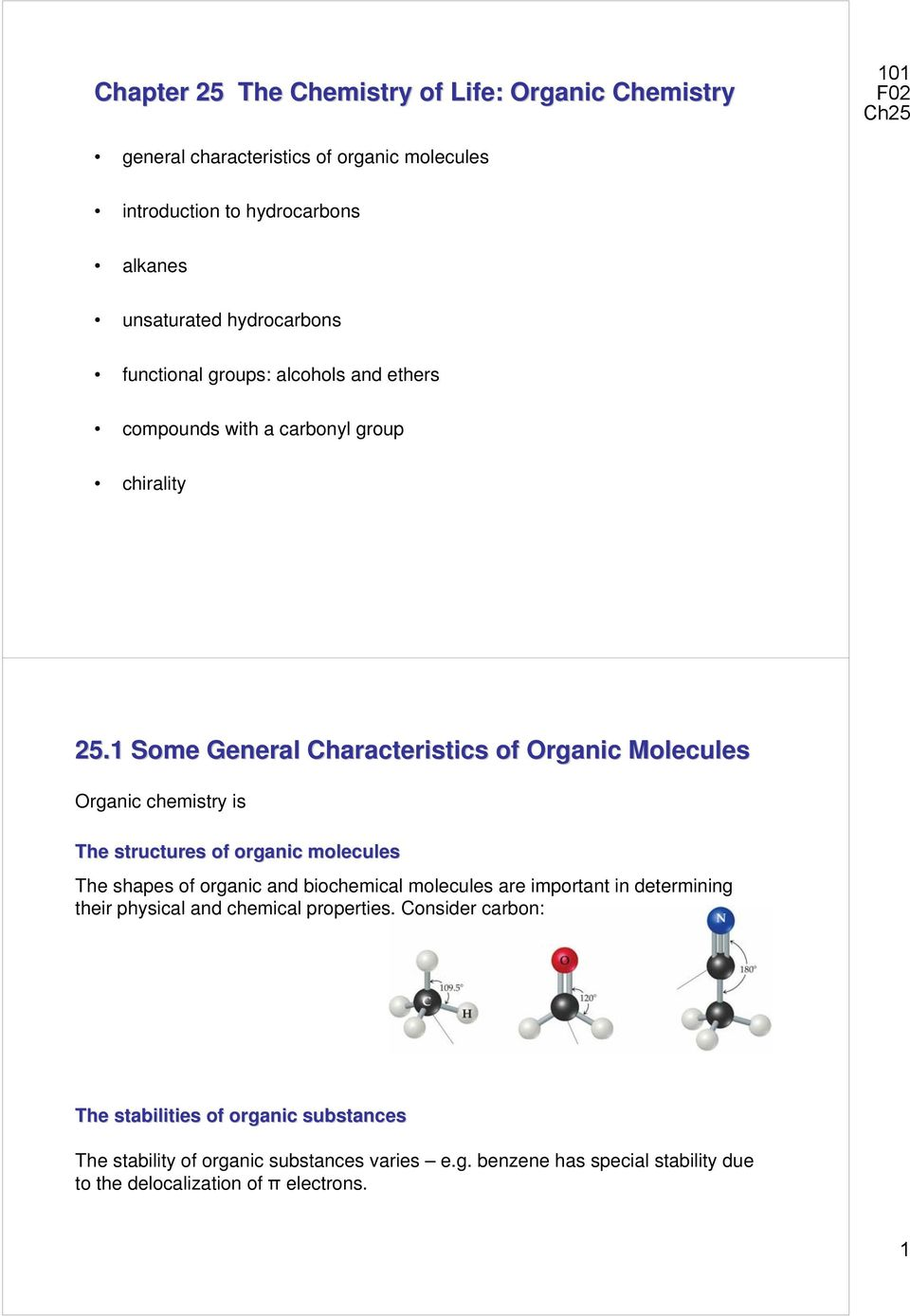 1 Some General Characteristics of Organic Molecules Organic chemistry is The structures of organic molecules The shapes of organic and biochemical molecules are