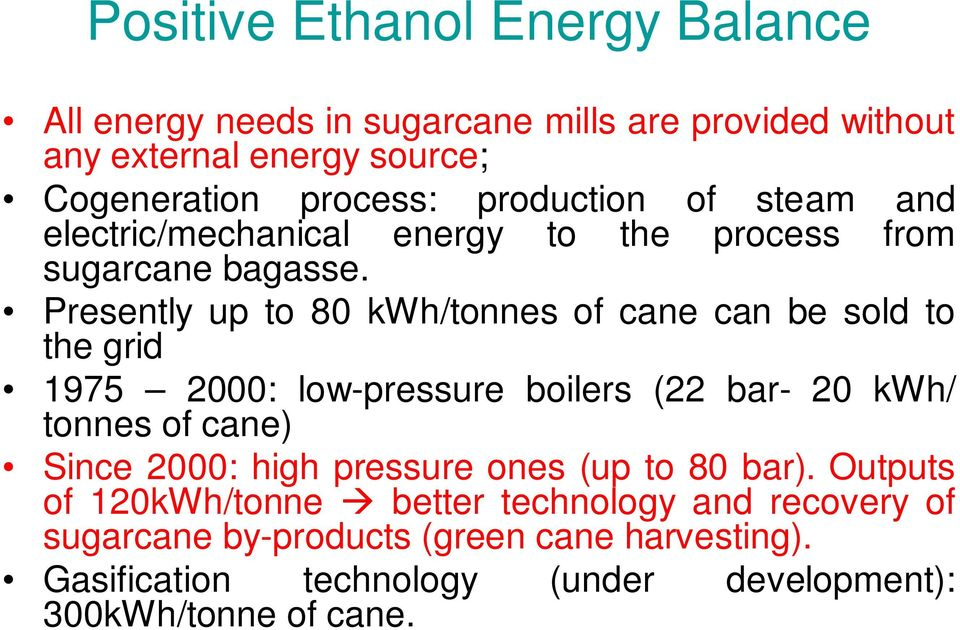 Presently up to 80 kwh/tonnes of cane can be sold to the grid 1975 2000: low-pressure boilers (22 bar- 20 kwh/ tonnes of cane) Since 2000: high
