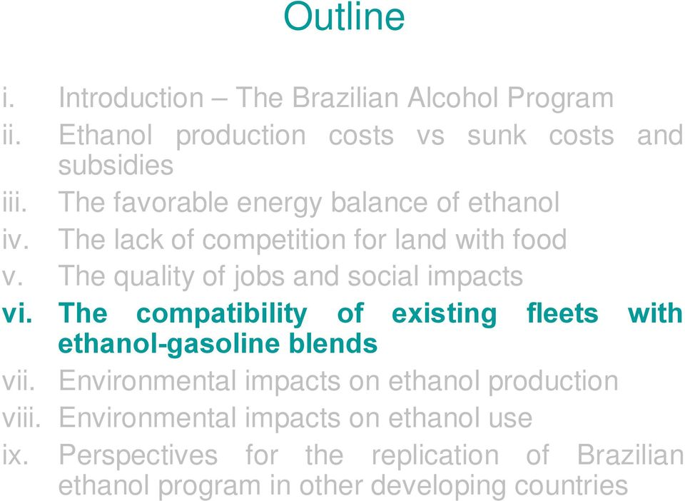 The quality of jobs and social impacts vi. The compatibility of existing fleets with ethanol-gasoline blends vii.