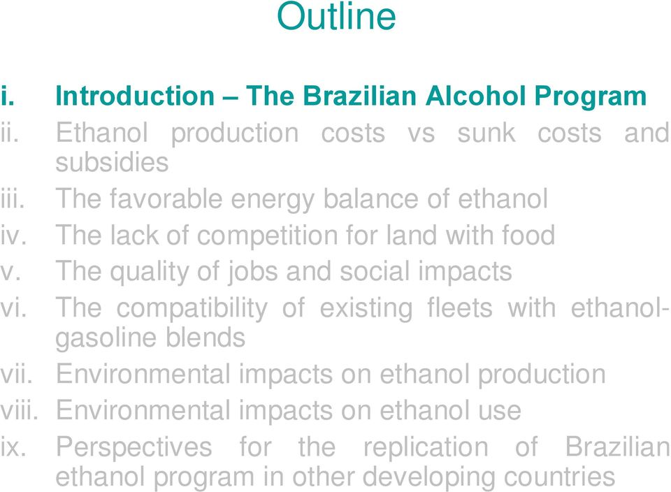 The quality of jobs and social impacts vi. The compatibility of existing fleets with ethanolgasoline blends vii.