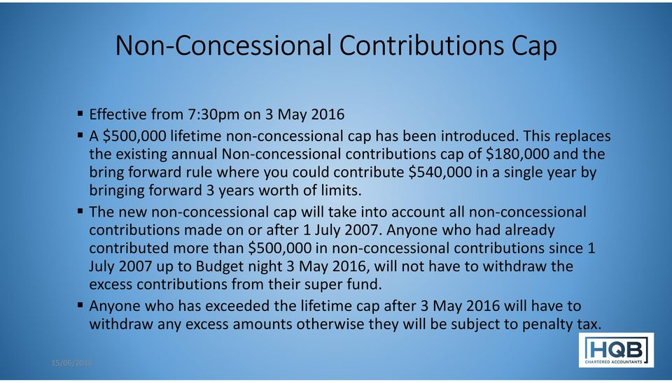 limits. The new non-concessional cap will take into account all non-concessional contributions made on or after 1 July 2007.