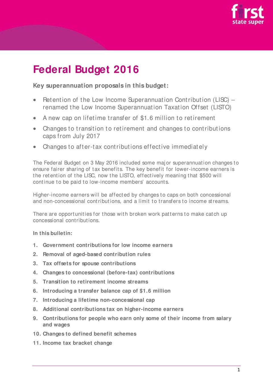 6 million to retirement Changes to transition to retirement and changes to contributions caps from July 2017 Changes to after-tax contributions effective immediately The Federal Budget on 3 May 2016