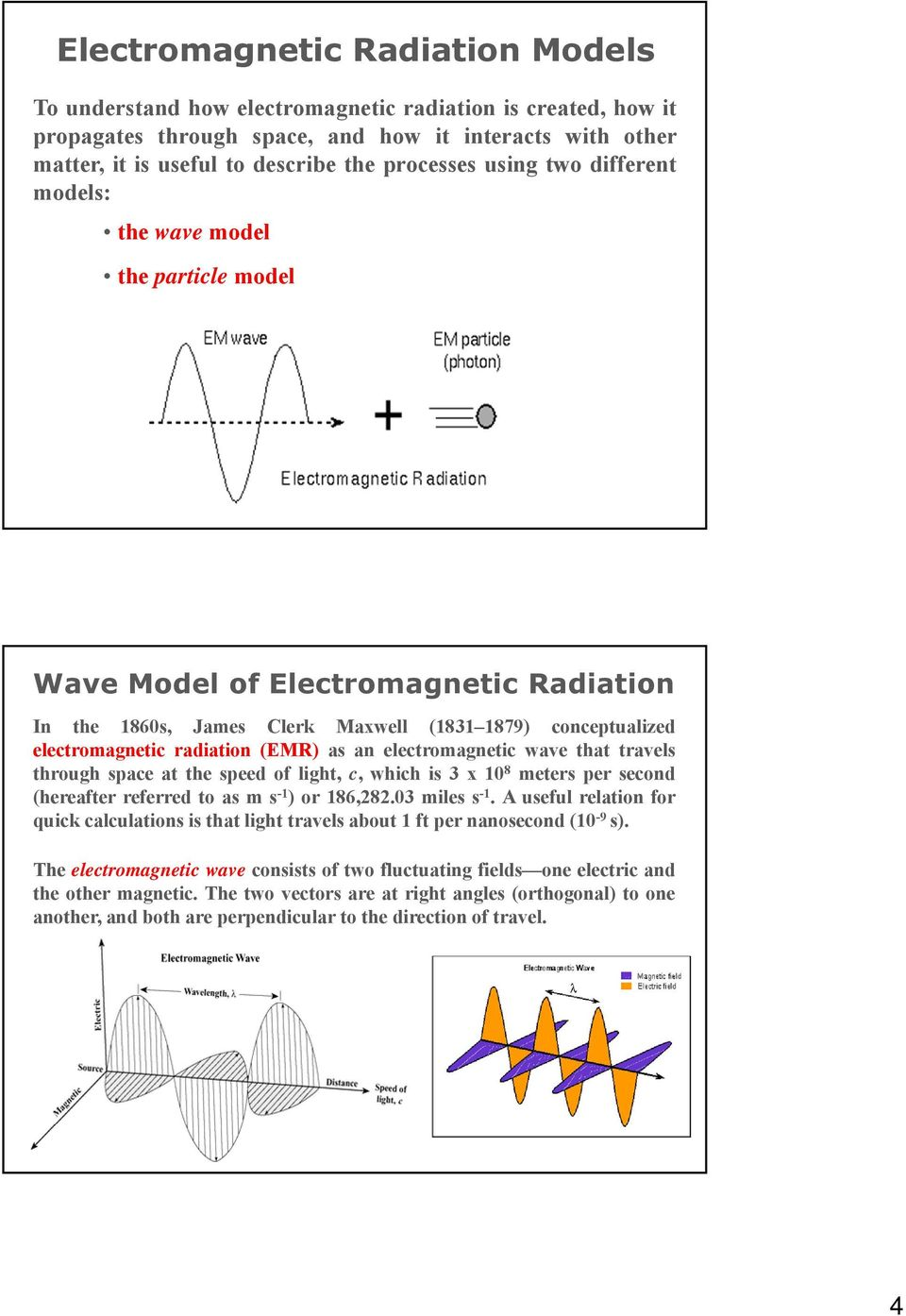 (EMR) as an electromagnetic wave that travels through space at the speed of light, c, whichis3x10 8 meters per second (hereafter referred to as m s -1 ) or 186,282.03 miles s -1.