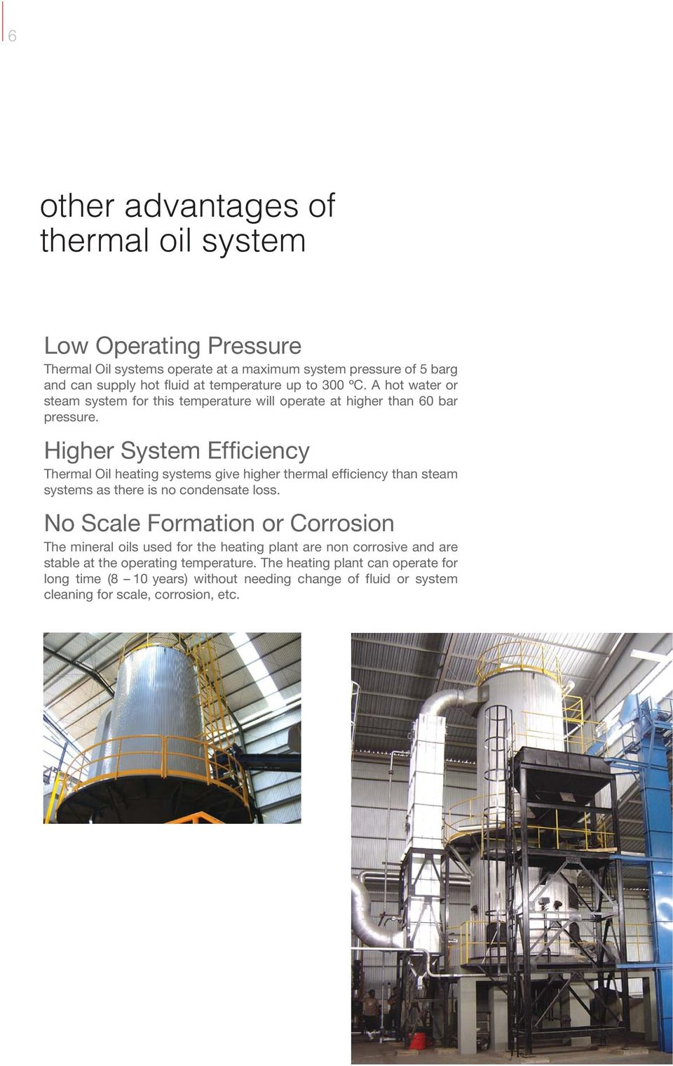Higher System Efficiency Thermal Oil heating systems give higher thermal efficiency than steam systems as there is no condensate loss.