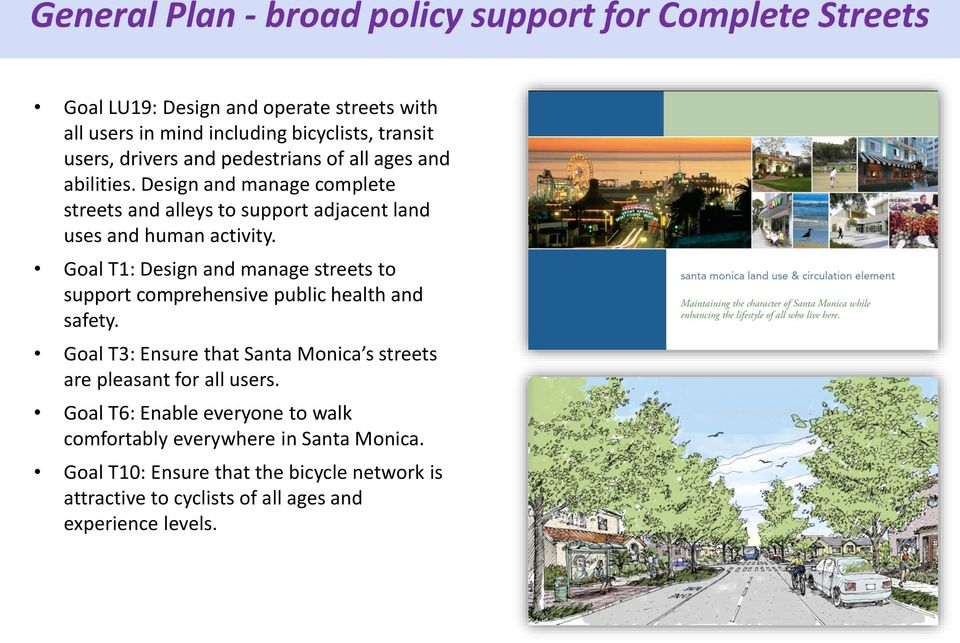 Goal T1: Design and manage streets to support comprehensive public health and safety. Goal T3: Ensure that Santa Monica s streets are pleasant for all users.