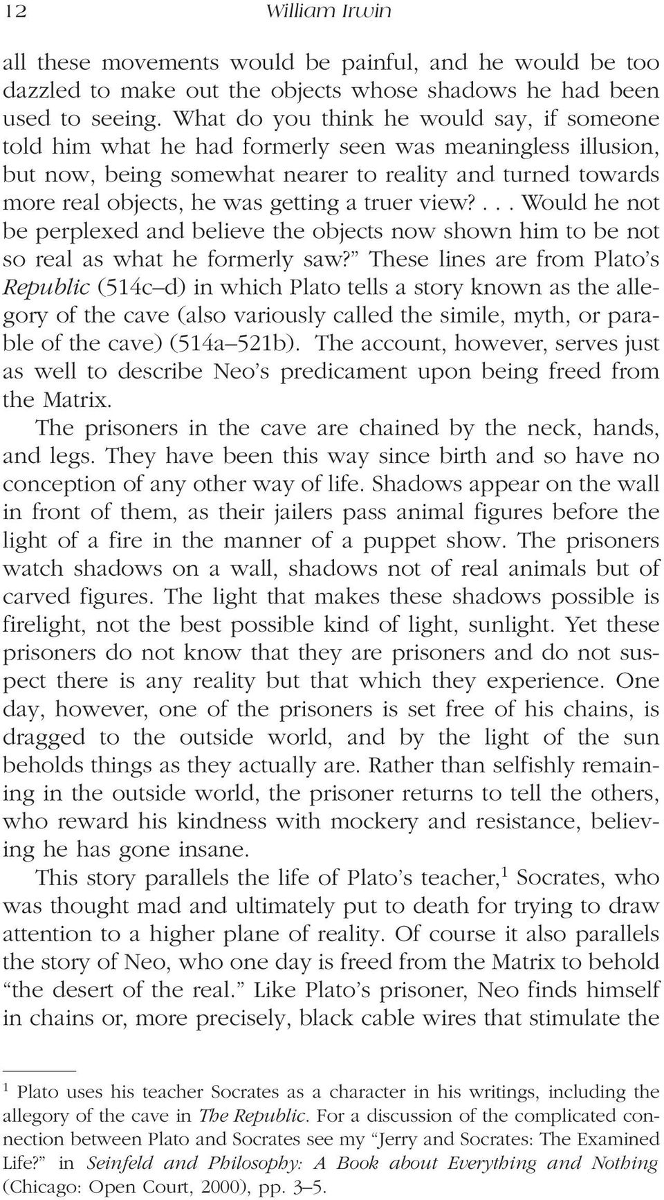 a discussion of the parallels between the shadows the prisoner sees on the wall on the cave and the  I haven't seen any mention of this yet as a very large symbolic piece of the overall story quick synopsis of plato's allegory of the cave in.