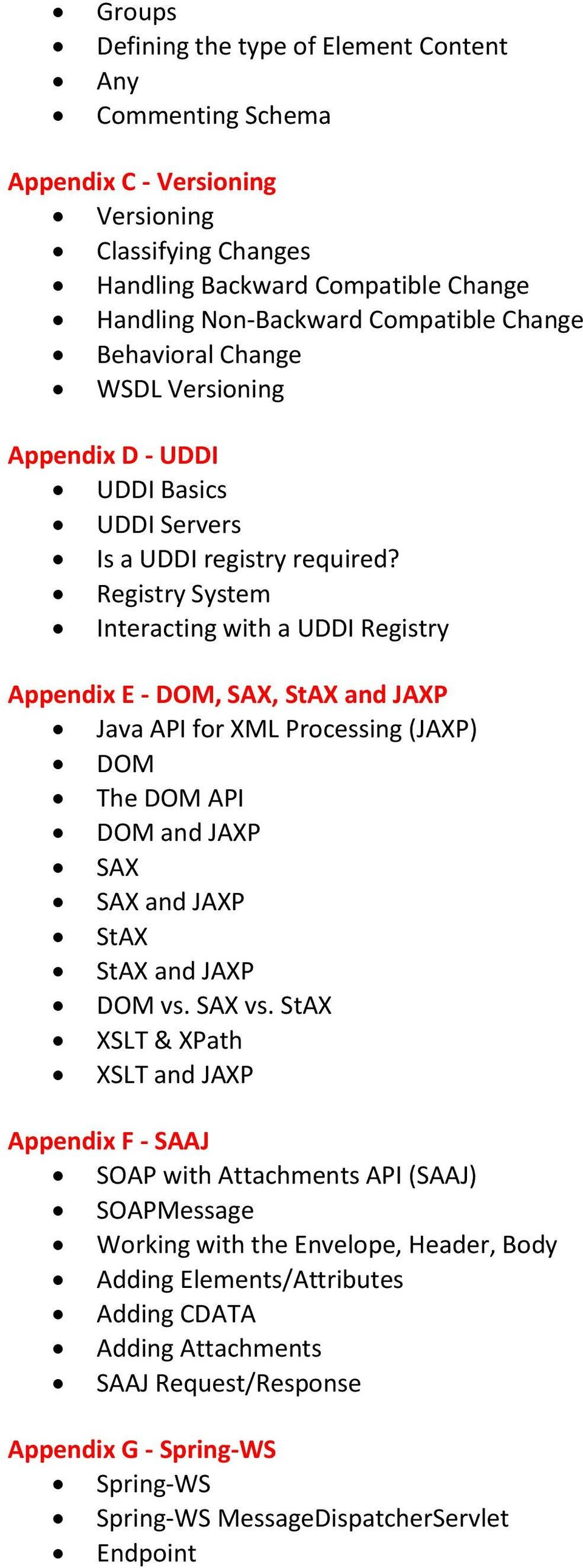 Registry System Interacting with a UDDI Registry Appendix E - DOM, SAX, StAX and JAXP Java API for XML Processing (JAXP) DOM The DOM API DOM and JAXP SAX SAX and JAXP StAX StAX and JAXP DOM vs.