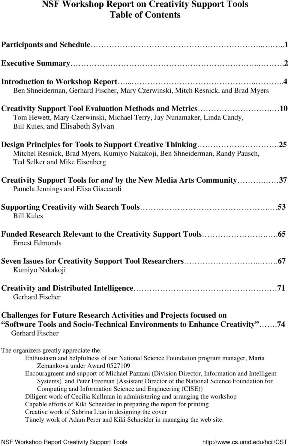 10 Tom Hewett, Mary Czerwinski, Michael Terry, Jay Nunamaker, Linda Candy, Bill Kules, and Elisabeth Sylvan Design Principles for Tools to Support Creative Thinking.