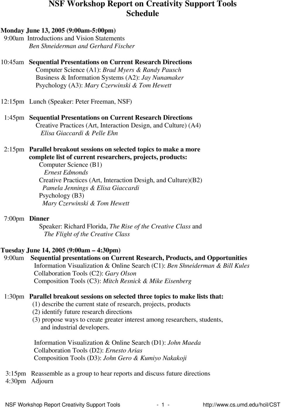 Lunch (Speaker: Peter Freeman, NSF) 1:45pm Sequential Presentations on Current Research Directions Creative Practices (Art, Interaction Design, and Culture) (A4) Elisa Giaccardi & Pelle Ehn 2:15pm